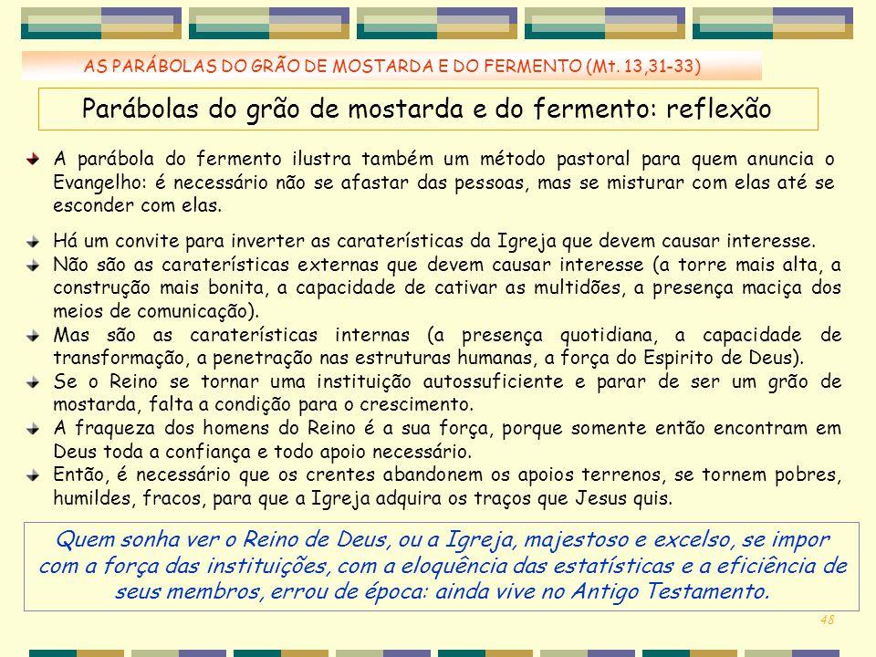 AS PARÁBOLAS DO GRÃO DE MOSTARDA E DO FERMENTO (Mt. 13,31-33) A parábola do fermento ilustra também um método pastoral para quem anuncia o Evangelho: