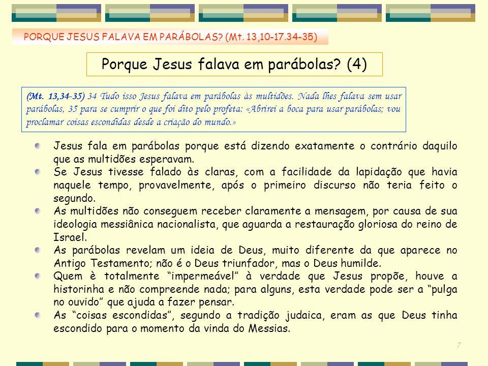 Porque Jesus falava em parábolas? (4) Jesus fala em parábolas porque está dizendo exatamente o contrário daquilo que as multidões esperavam. Se Jesus