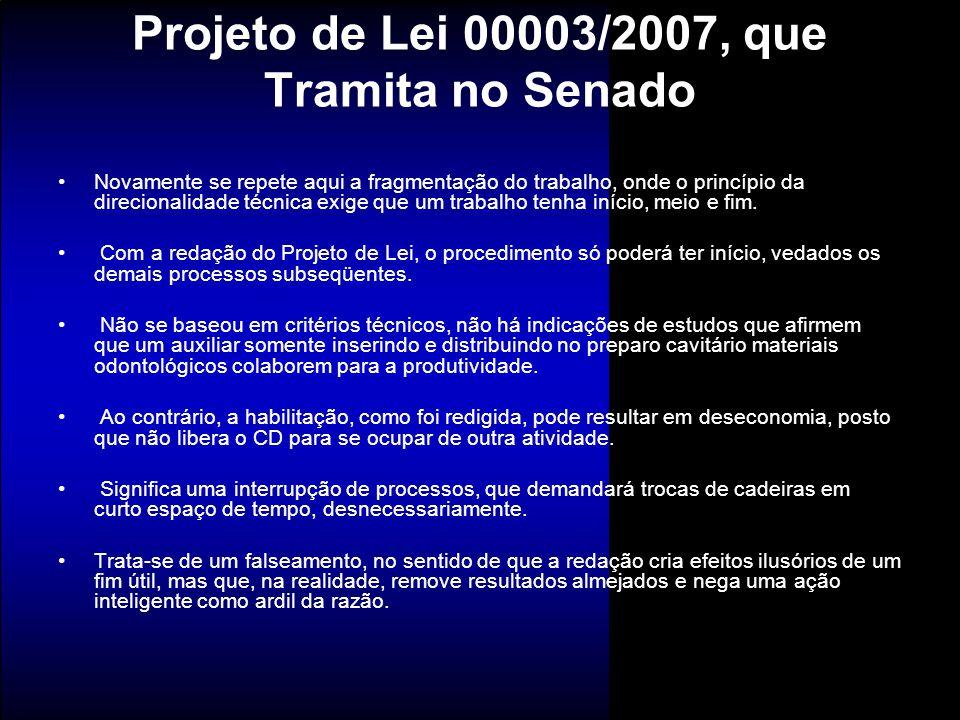 Projeto de Lei 00003/2007, que Tramita no Senado Novamente se repete aqui a fragmentação do trabalho, onde o princípio da direcionalidade técnica exig