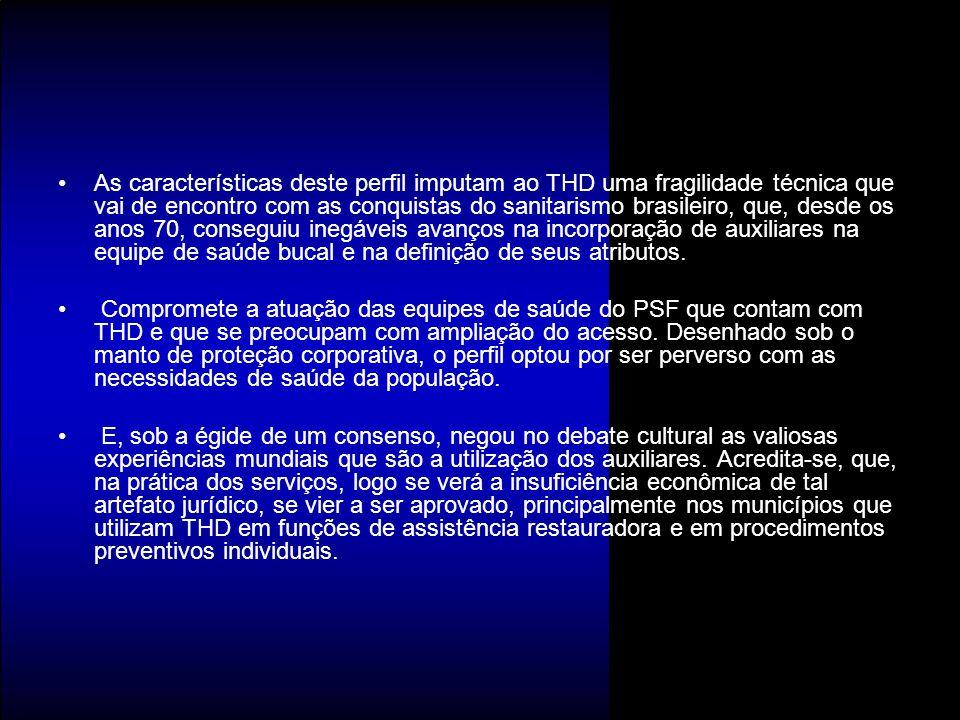 As características deste perfil imputam ao THD uma fragilidade técnica que vai de encontro com as conquistas do sanitarismo brasileiro, que, desde os