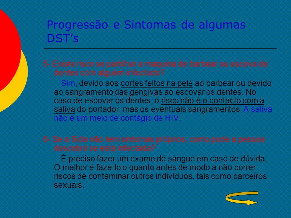 Progressão e Sintomas de algumas DST's 5- Existe risco se partilhar a maquina de barbear ou escova de dentes com alguém infectado? Sim, devido aos cor
