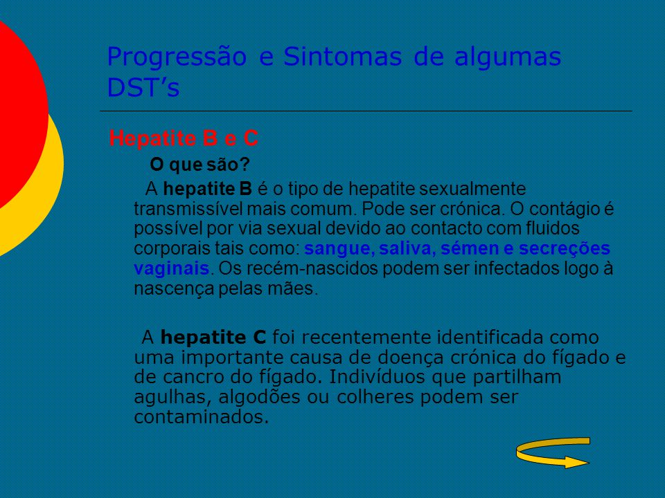 Progressão e Sintomas de algumas DST's Hepatite B e C O que são? A hepatite B é o tipo de hepatite sexualmente transmissível mais comum. Pode ser crón