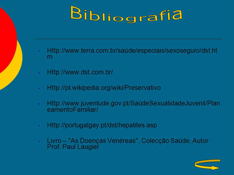 Http://www.terra.com.br/saúde/especiais/sexoseguro/dst.ht m Http://www.dst.com.br/ Http://pt.wikipedia.org/wiki/Preservativo Http://www.juventude.gov.