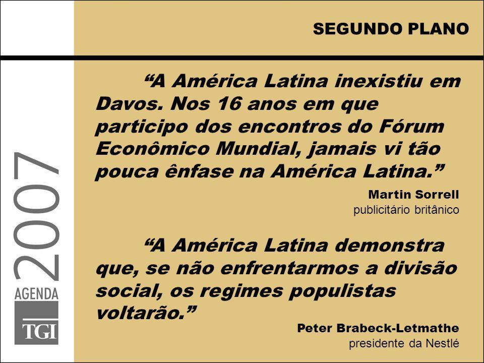 """SEGUNDO PLANO """"A América Latina inexistiu em Davos. Nos 16 anos em que participo dos encontros do Fórum Econômico Mundial, jamais vi tão pouca ênfase"""
