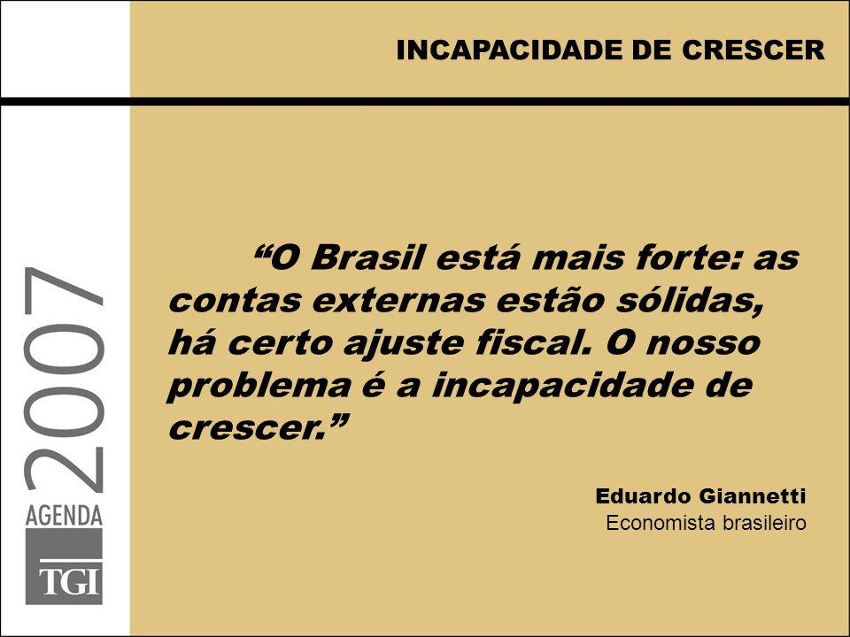 INCAPACIDADE DE CRESCER O Brasil está mais forte: as contas externas estão sólidas, há certo ajuste fiscal.