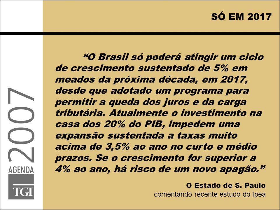 """SÓ EM 2017 """"O Brasil só poderá atingir um ciclo de crescimento sustentado de 5% em meados da próxima década, em 2017, desde que adotado um programa pa"""