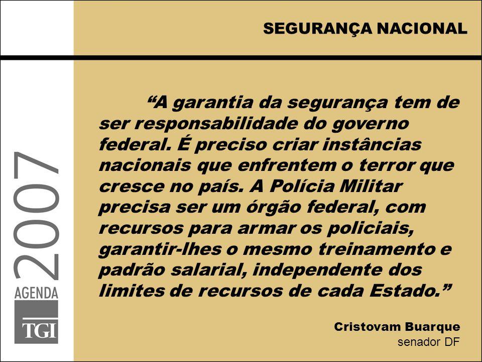 SEGURANÇA NACIONAL A garantia da segurança tem de ser responsabilidade do governo federal.