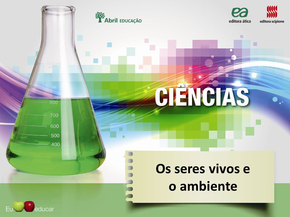 Os seres vivos e o ambiente O que a Ecologia estuda.