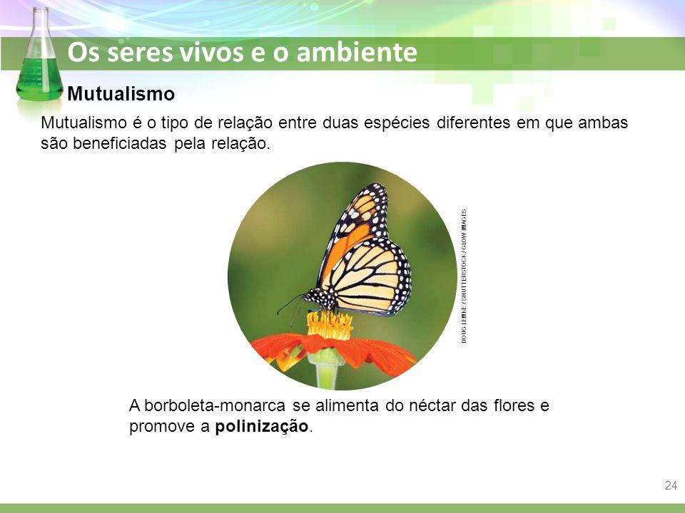 Os seres vivos e o ambiente Mutualismo Mutualismo é o tipo de relação entre duas espécies diferentes em que ambas são beneficiadas pela relação. A bor
