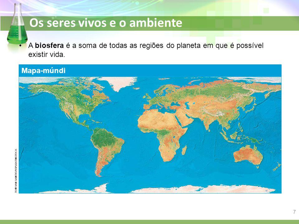Os seres vivos e o ambiente A biosfera é a soma de todas as regiões do planeta em que é possível existir vida. Mapa-múndi TOM VAN SAINT/GP/SPL/LATINST