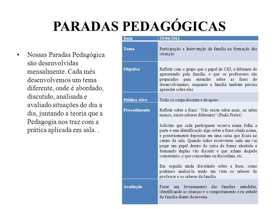 PARADAS PEDAGÓGICAS Nossas Paradas Pedagógica são desenvolvidas mensalmente. Cada mês desenvolvemos um tema diferente, onde é abordado, discutido, ana