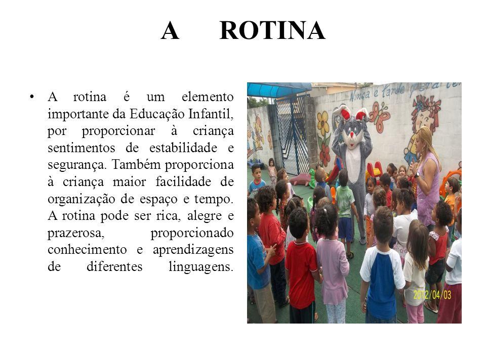 A ROTINA A rotina é um elemento importante da Educação Infantil, por proporcionar à criança sentimentos de estabilidade e segurança. Também proporcion