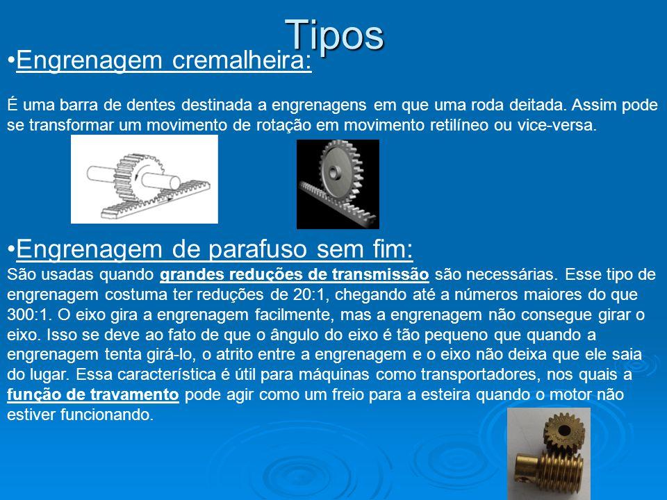 Tipos Engrenagem cremalheira: É uma barra de dentes destinada a engrenagens em que uma roda deitada. Assim pode se transformar um movimento de rotação