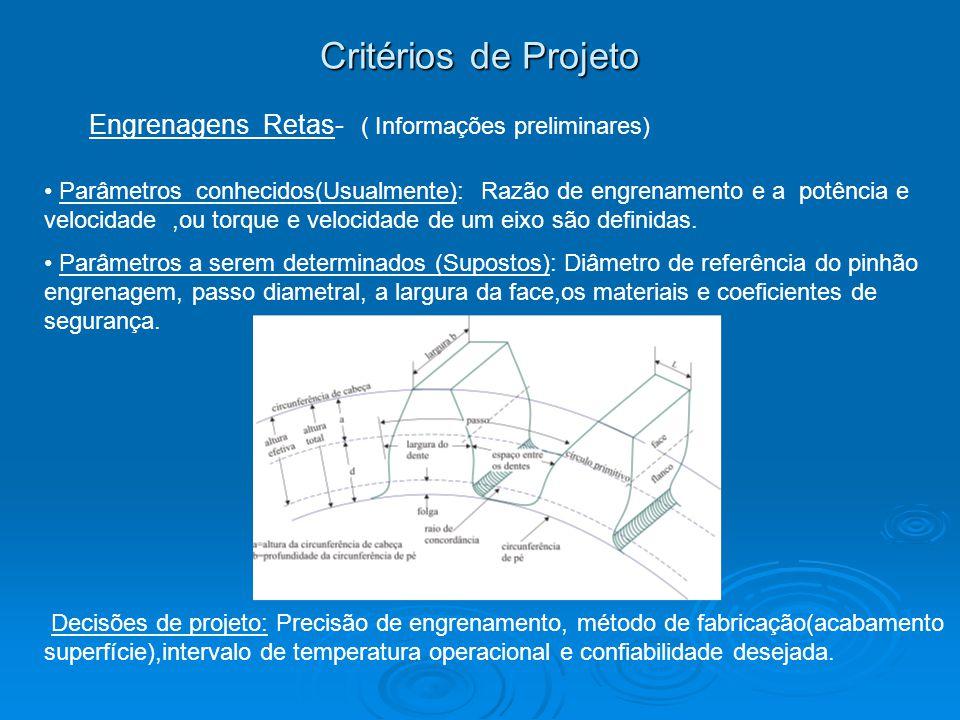 Critérios de Projeto Engrenagens Retas- ( Informações preliminares) Parâmetros conhecidos(Usualmente): Razão de engrenamento e a potência e velocidade