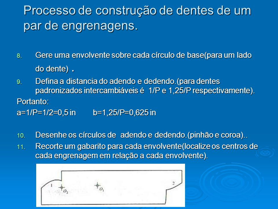 8. Gere uma envolvente sobre cada círculo de base(para um lado do dente). 9. Defina a distancia do adendo e dedendo.(para dentes padronizados intercam