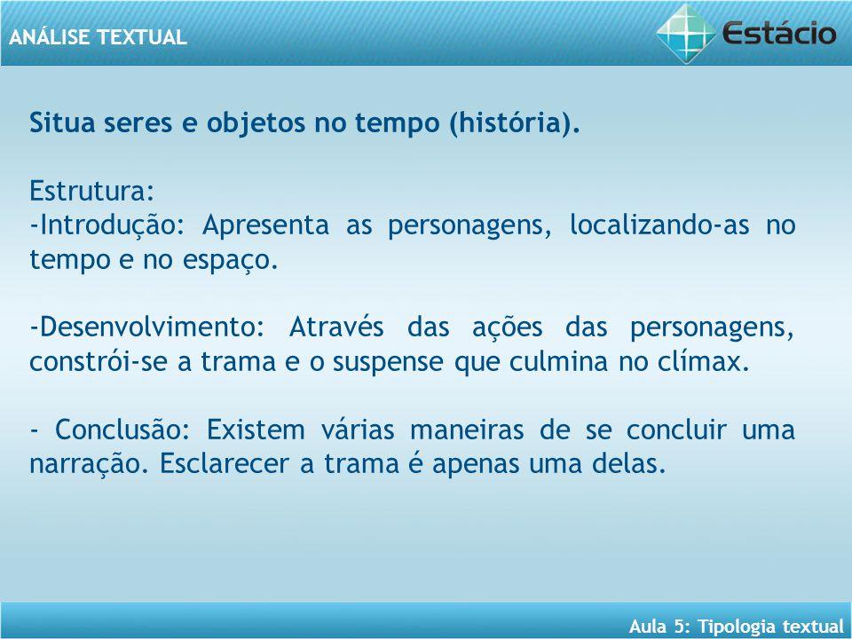 ANÁLISE TEXTUAL Aula 5: Tipologia textual Utiliza o recurso dos verbos de ação, dos discursos direto, indireto e indireto livre.