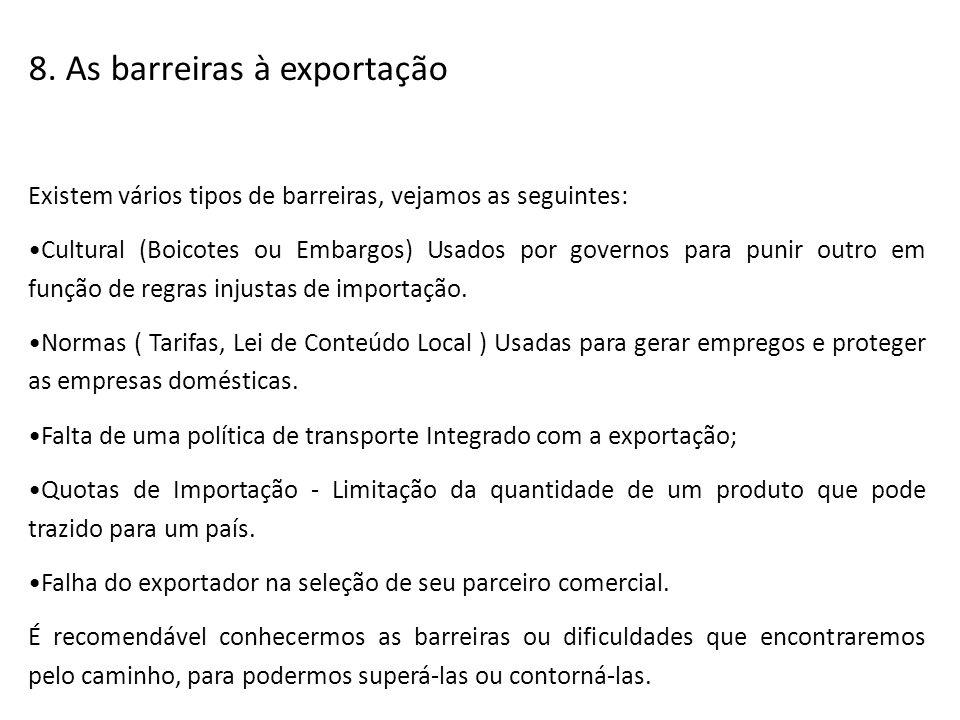 8. As barreiras à exportação Existem vários tipos de barreiras, vejamos as seguintes: Cultural (Boicotes ou Embargos) Usados por governos para punir o