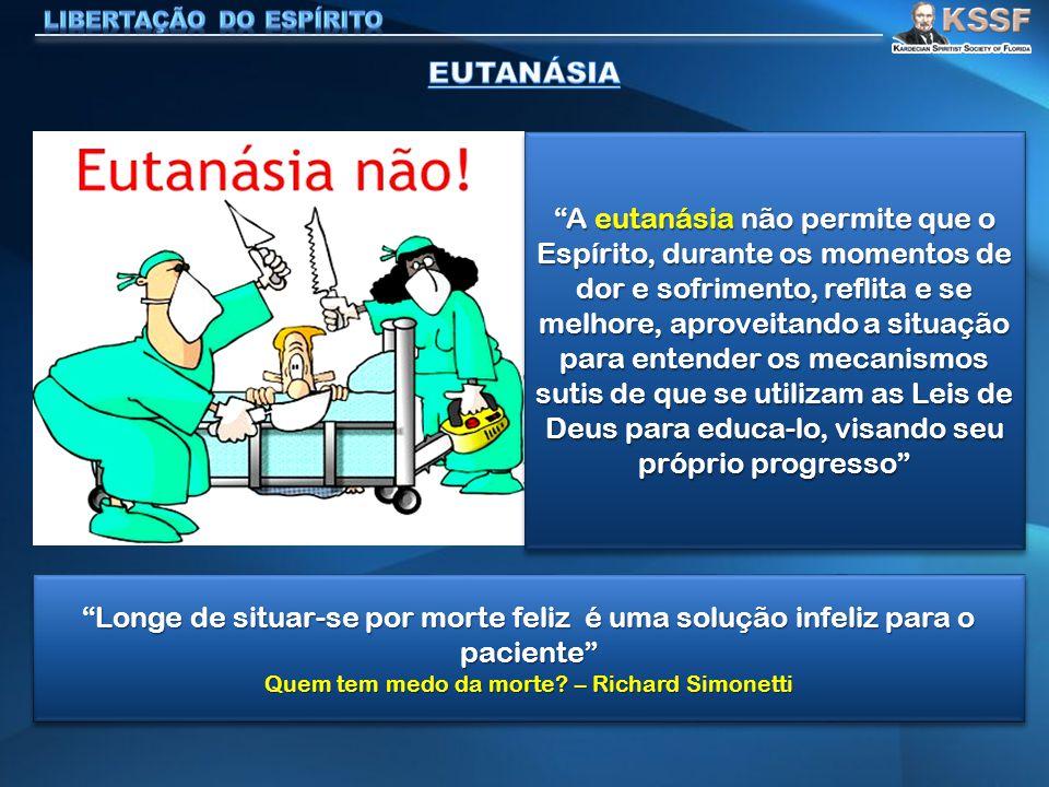 """""""A eutanásia não permite que o Espírito, durante os momentos de dor e sofrimento, reflita e se melhore, aproveitando a situação para entender os mecan"""