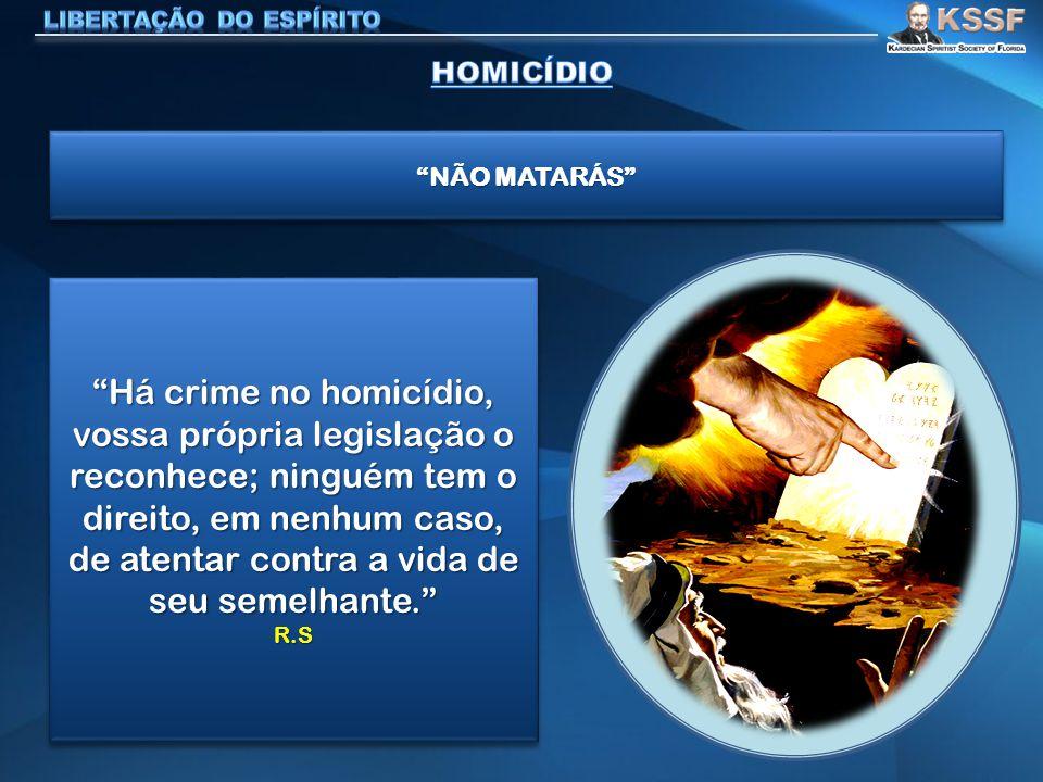 NÃO MATARÁS Há crime no homicídio, vossa própria legislação o reconhece; ninguém tem o direito, em nenhum caso, de atentar contra a vida de seu semelhante. R.S R.S
