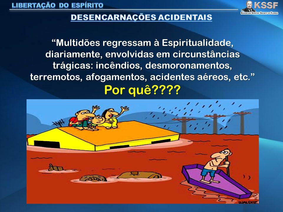 Multidões regressam à Espiritualidade, diariamente, envolvidas em circunstâncias trágicas: incêndios, desmoronamentos, terremotos, afogamentos, acidentes aéreos, etc. Por quê????