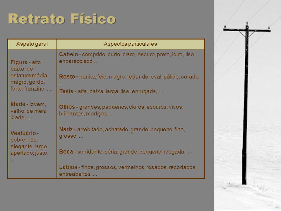 Retrato Físico Aspeto geralAspectos particulares Figura - alto, baixo, de estatura média, magro, gordo, forte, franzino,... Idade - jovem, velho, de m
