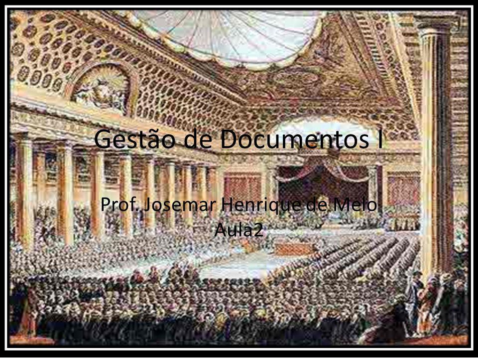Prof. Josemar Henrique de Melo Aula 2 Gestão de Documentos I Prof. Josemar Henrique de Melo Aula2