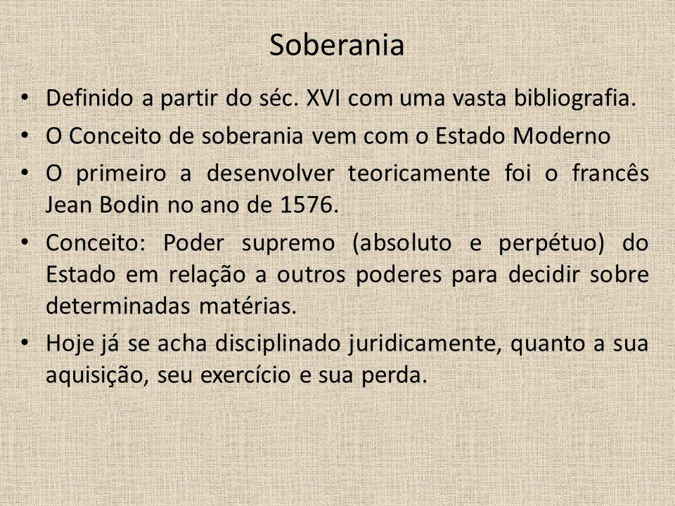 Soberania Definido a partir do séc. XVI com uma vasta bibliografia. O Conceito de soberania vem com o Estado Moderno O primeiro a desenvolver teoricam