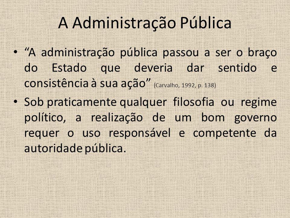 """A Administração Pública """"A administração pública passou a ser o braço do Estado que deveria dar sentido e consistência à sua ação"""" (Carvalho, 1992, p."""
