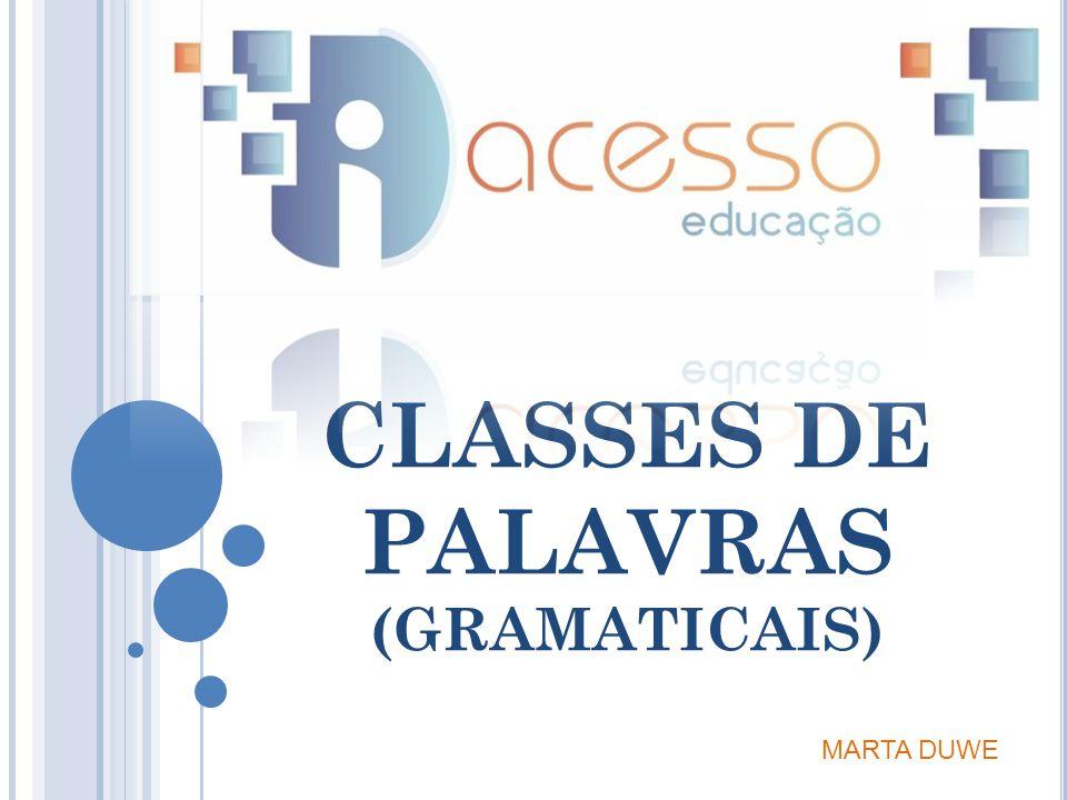 CLASSES DE PALAVRAS (GRAMATICAIS) MARTA DUWE