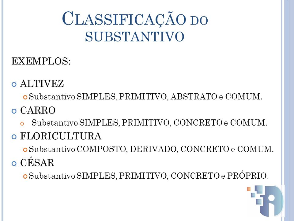 EXEMPLOS: ALTIVEZ Substantivo SIMPLES, PRIMITIVO, ABSTRATO e COMUM.