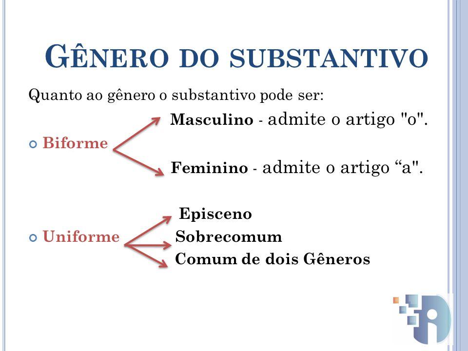 G ÊNERO DO SUBSTANTIVO Quanto ao gênero o substantivo pode ser: Masculino - admite o artigo o .