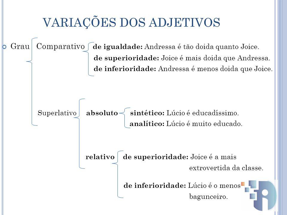 VARIAÇÕES DOS ADJETIVOS Grau Comparativo de igualdade: Andressa é tão doida quanto Joice.