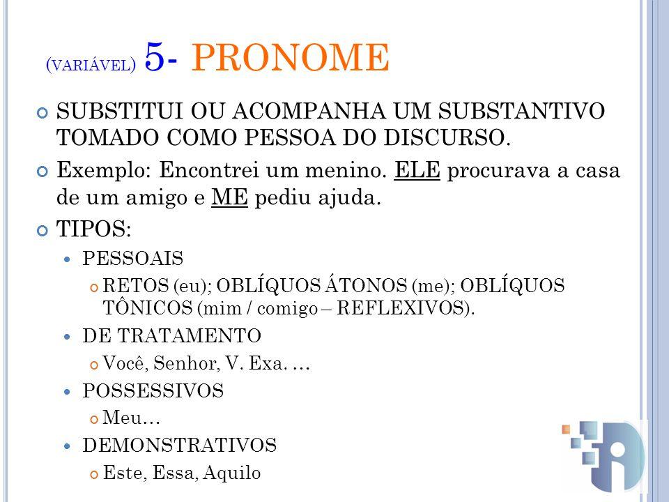 ( VARIÁVEL ) 5- PRONOME SUBSTITUI OU ACOMPANHA UM SUBSTANTIVO TOMADO COMO PESSOA DO DISCURSO.