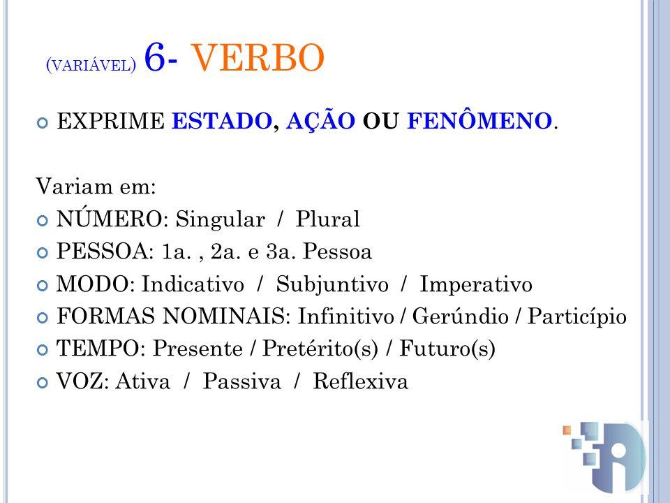 ( VARIÁVEL ) 6- VERBO EXPRIME ESTADO, AÇÃO OU FENÔMENO.