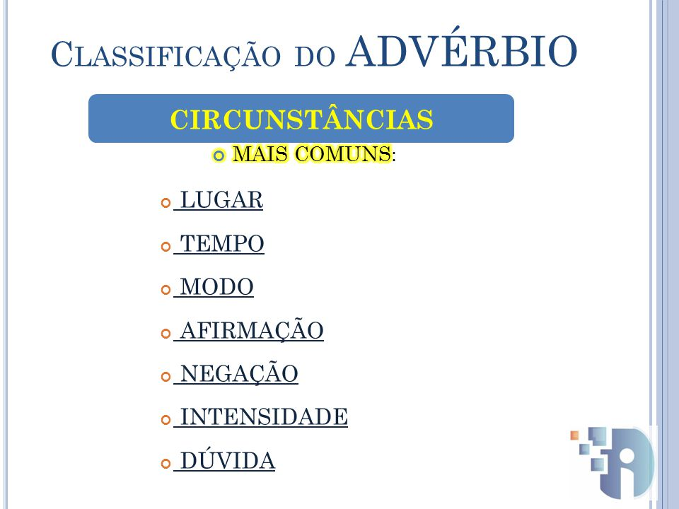 C LASSIFICAÇÃO DO ADVÉRBIO CIRCUNSTÂNCIAS