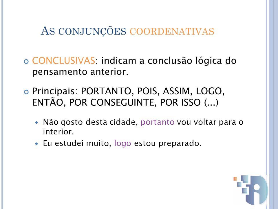 CONCLUSIVAS: indicam a conclusão lógica do pensamento anterior.