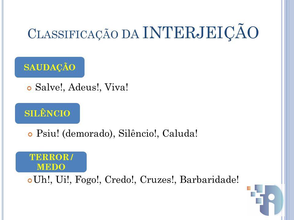 C LASSIFICAÇÃO DA INTERJEIÇÃO Salve!, Adeus!, Viva.