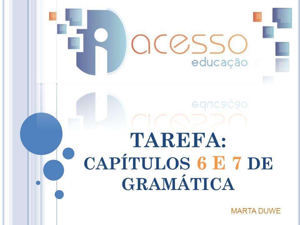 TAREFA: CAPÍTULOS 6 E 7 DE GRAMÁTICA MARTA DUWE