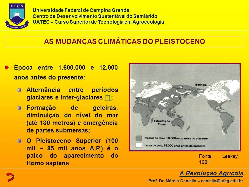 AS MUDANÇAS CLIMÁTICAS DO PLEISTOCENO A Revolução Agrícola Prof. Dr. Márcio Caniello – caniello@ufcg.edu.br Época entre 1.600.000 e 12.000 anos antes