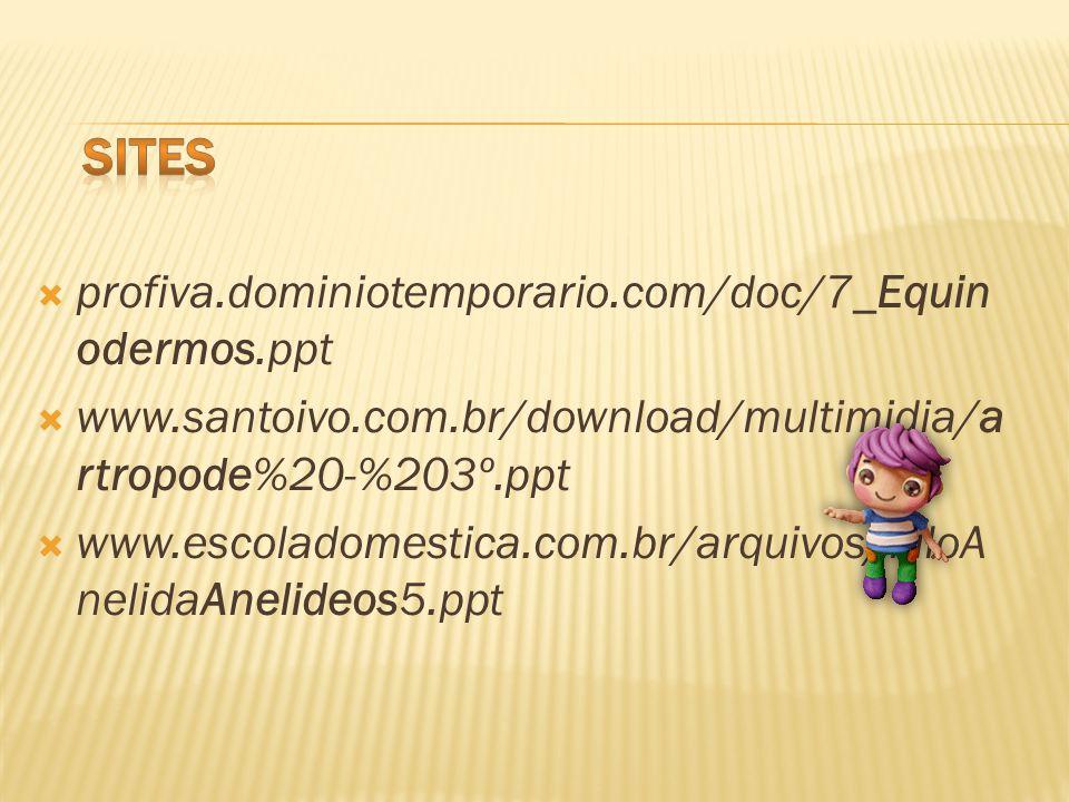  profiva.dominiotemporario.com/doc/7_Equin odermos.ppt  www.santoivo.com.br/download/multimidia/a rtropode%20-%203º.ppt  www.escoladomestica.com.br