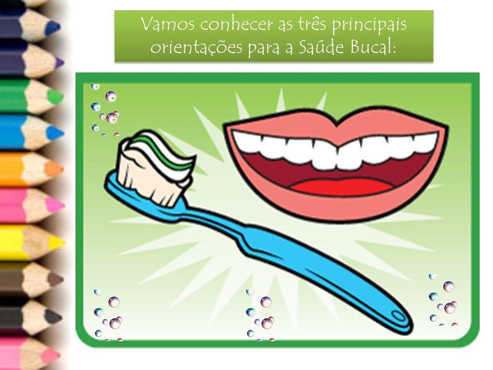 Escove os dentes 3x ao dia: A escova de dente é o principal instrumento para uma boa higiene bucal.