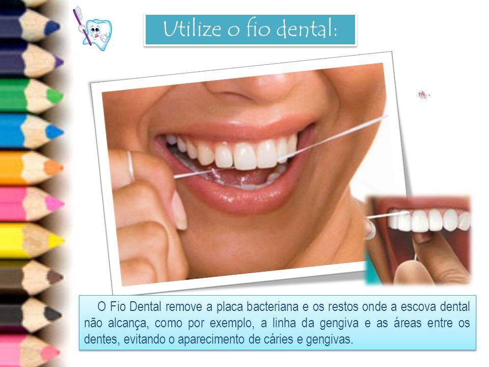 Utilize o fio dental: O Fio Dental remove a placa bacteriana e os restos onde a escova dental não alcança, como por exemplo, a linha da gengiva e as á