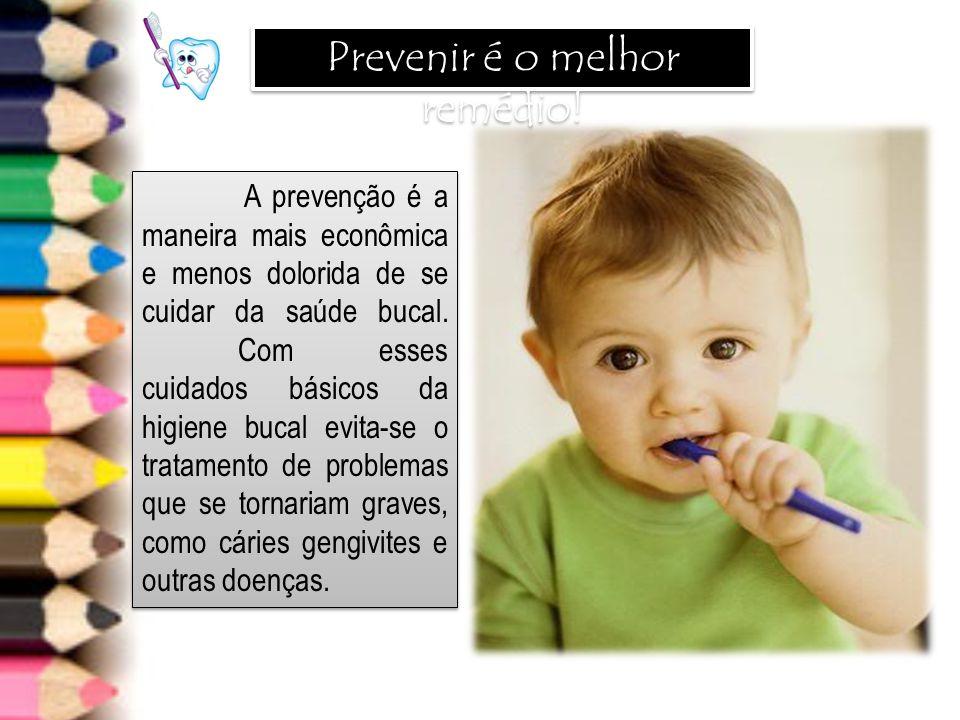 A prevenção é a maneira mais econômica e menos dolorida de se cuidar da saúde bucal. Com esses cuidados básicos da higiene bucal evita-se o tratamento