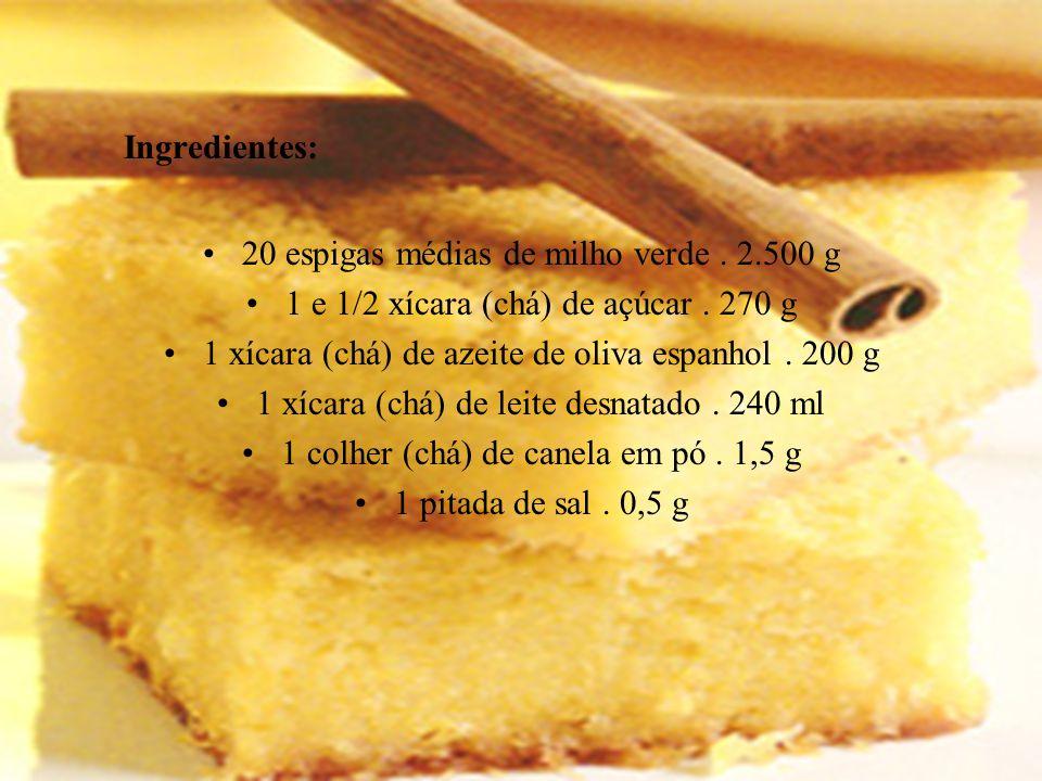 Ingredientes: 20 espigas médias de milho verde. 2.500 g 1 e 1/2 xícara (chá) de açúcar. 270 g 1 xícara (chá) de azeite de oliva espanhol. 200 g 1 xíca