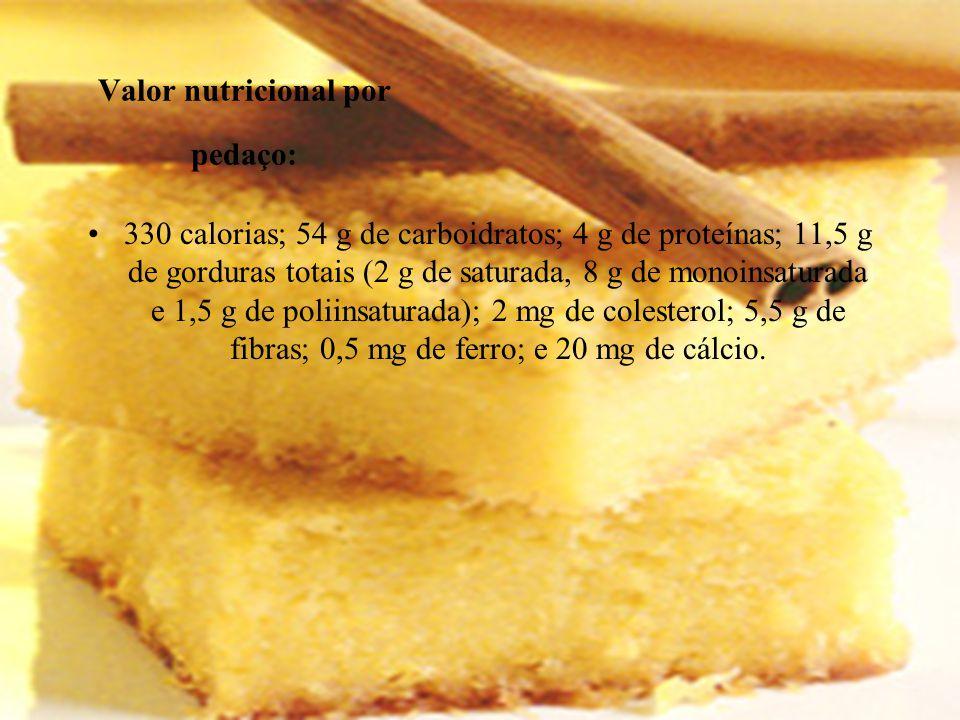 Valor nutricional por pedaço: 330 calorias; 54 g de carboidratos; 4 g de proteínas; 11,5 g de gorduras totais (2 g de saturada, 8 g de monoinsaturada