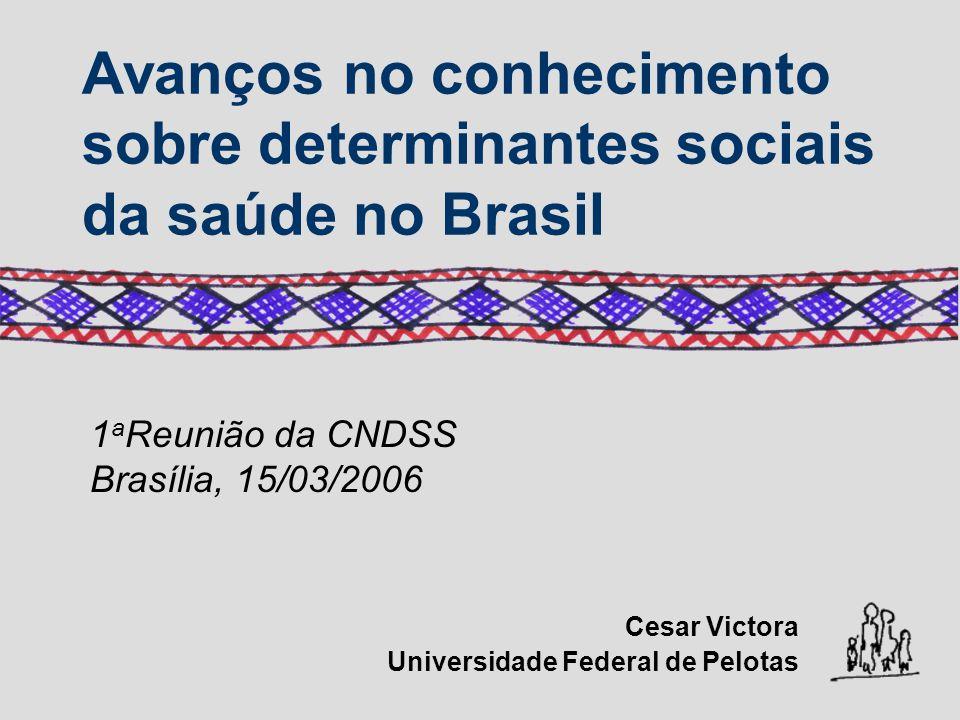 Avanços no conhecimento sobre determinantes sociais da saúde no Brasil Cesar Victora Universidade Federal de Pelotas 1 a Reunião da CNDSS Brasília, 15/03/2006