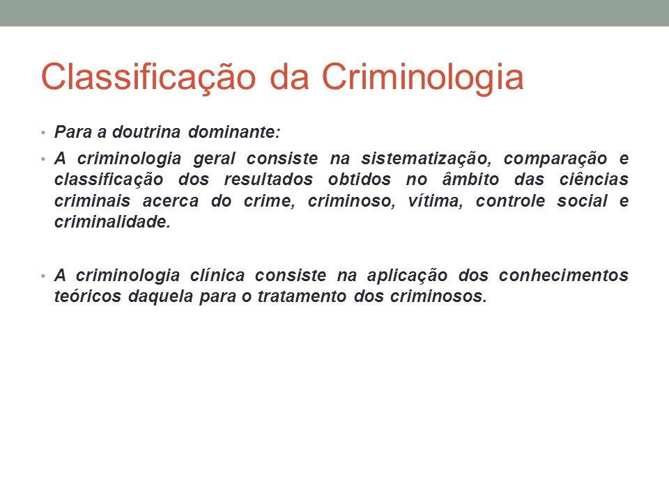 Classificação da Criminologia Para a doutrina dominante: A criminologia geral consiste na sistematização, comparação e classificação dos resultados ob