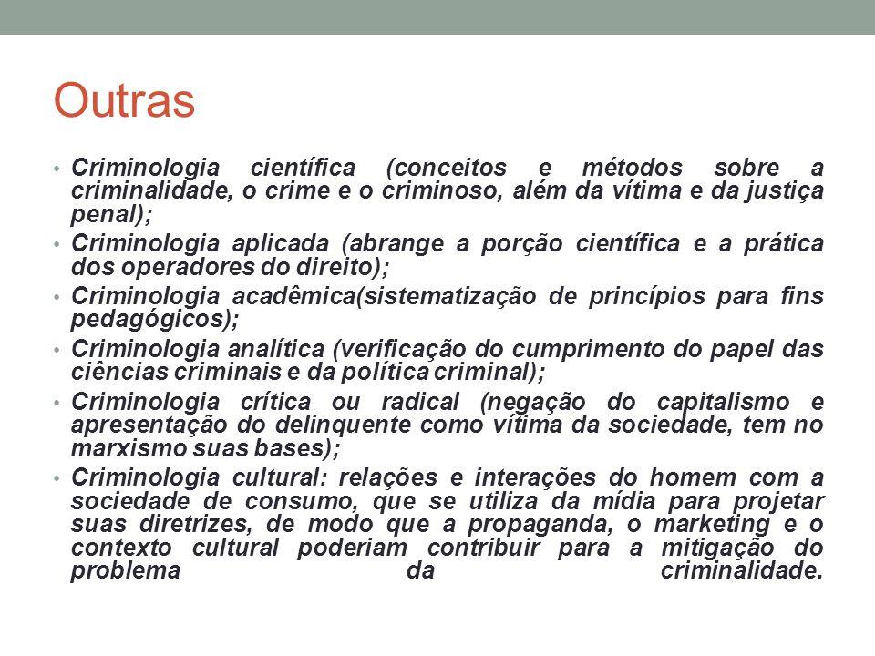 Outras Criminologia científica (conceitos e métodos sobre a criminalidade, o crime e o criminoso, além da vítima e da justiça penal); Criminologia apl