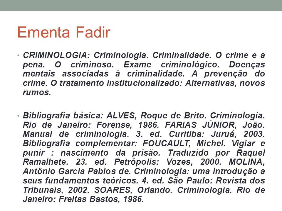 Ementa Fadir CRIMINOLOGIA: Criminologia. Criminalidade. O crime e a pena. O criminoso. Exame criminológico. Doenças mentais associadas à criminalidade