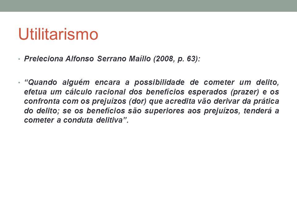 """Utilitarismo Preleciona Alfonso Serrano Maíllo (2008, p. 63): """"Quando alguém encara a possibilidade de cometer um delito, efetua um cálculo racional d"""